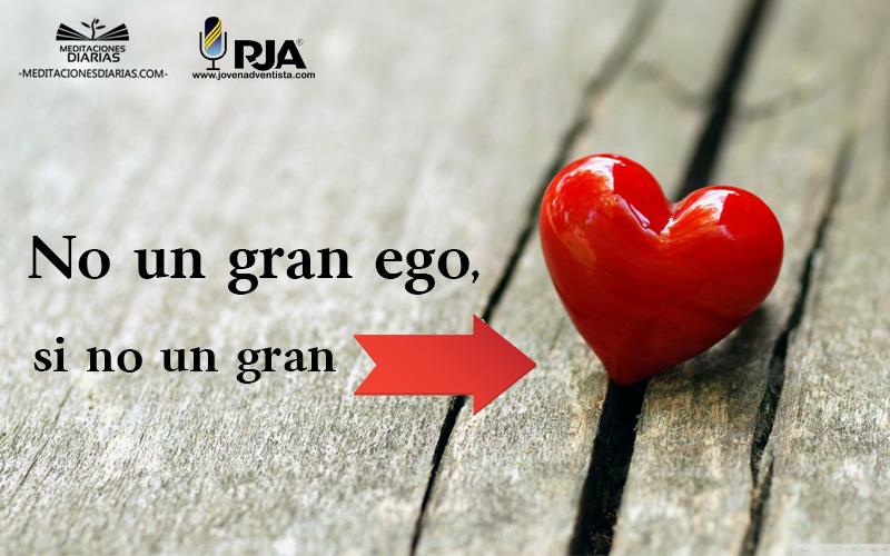 No un gran ego, sino un gran corazón