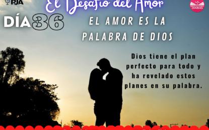 DÍA 36: EL AMOR ES LA PALABRA DE DIOS