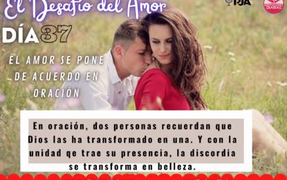 DÍA 37: EL AMOR SE PONE DE ACUERDO EN ORACIÓN